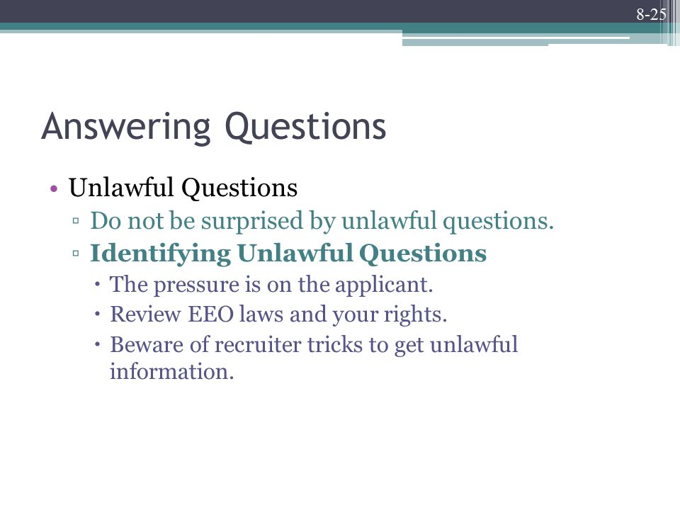 8-25 Answering Questions Unlawful Questions ▫Do not be surprised by unlawful questions.