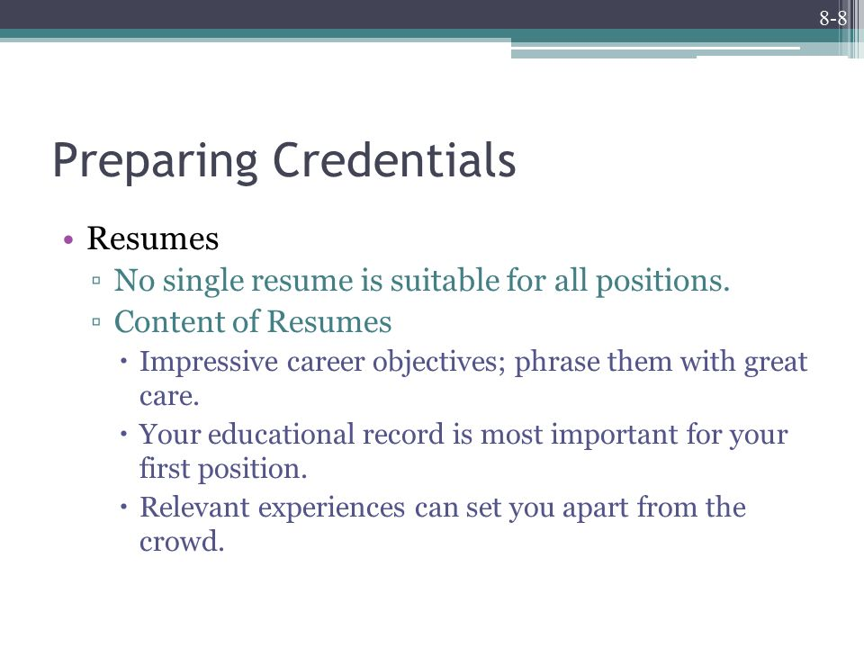 8-8 Preparing Credentials Resumes ▫No single resume is suitable for all positions.