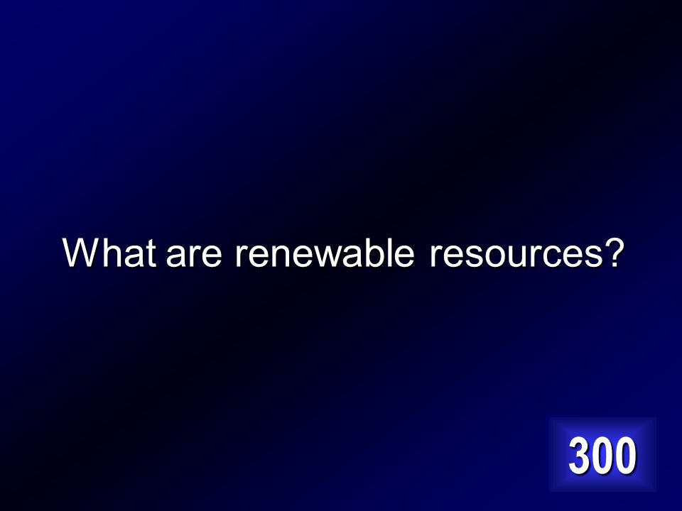 A resource that can be reused over and over sustainably without running out. Answer…