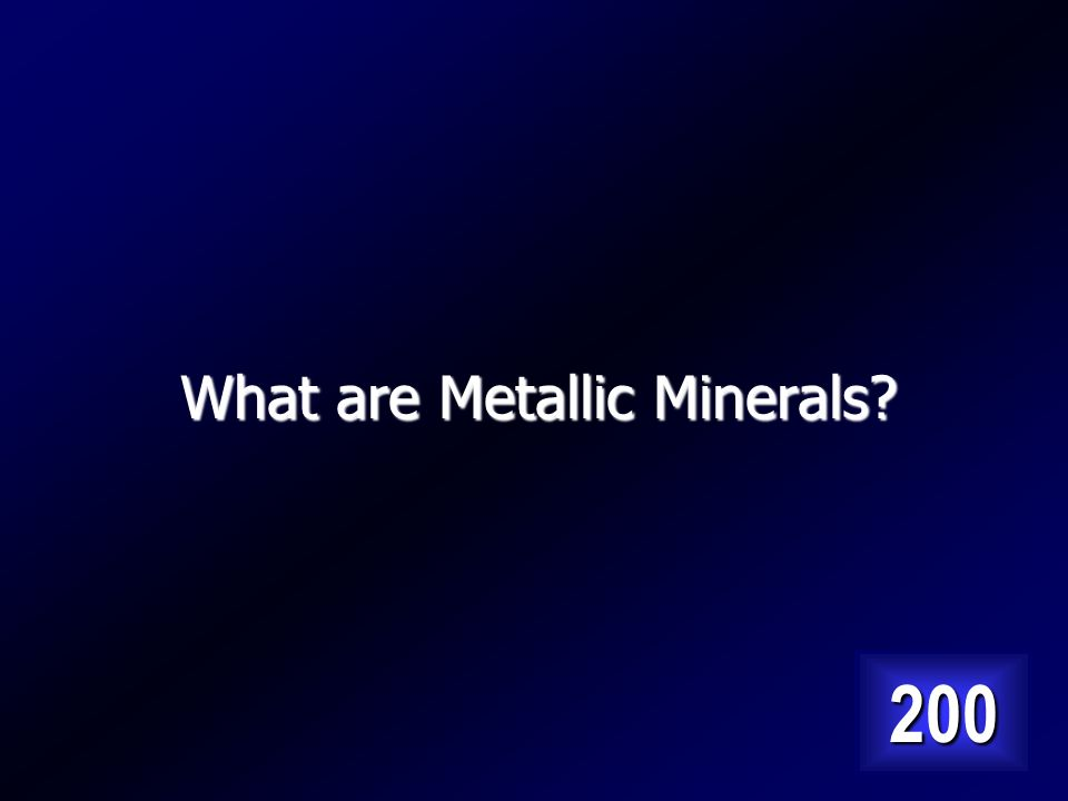 These minerals become metals that we use every day. Answer…