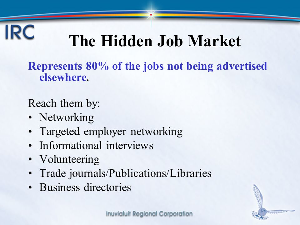 6 The Hidden Job Market Represents 80% of the jobs not being advertised elsewhere.