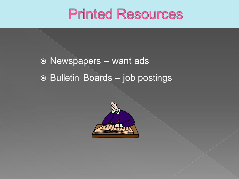  Newspapers – want ads  Bulletin Boards – job postings