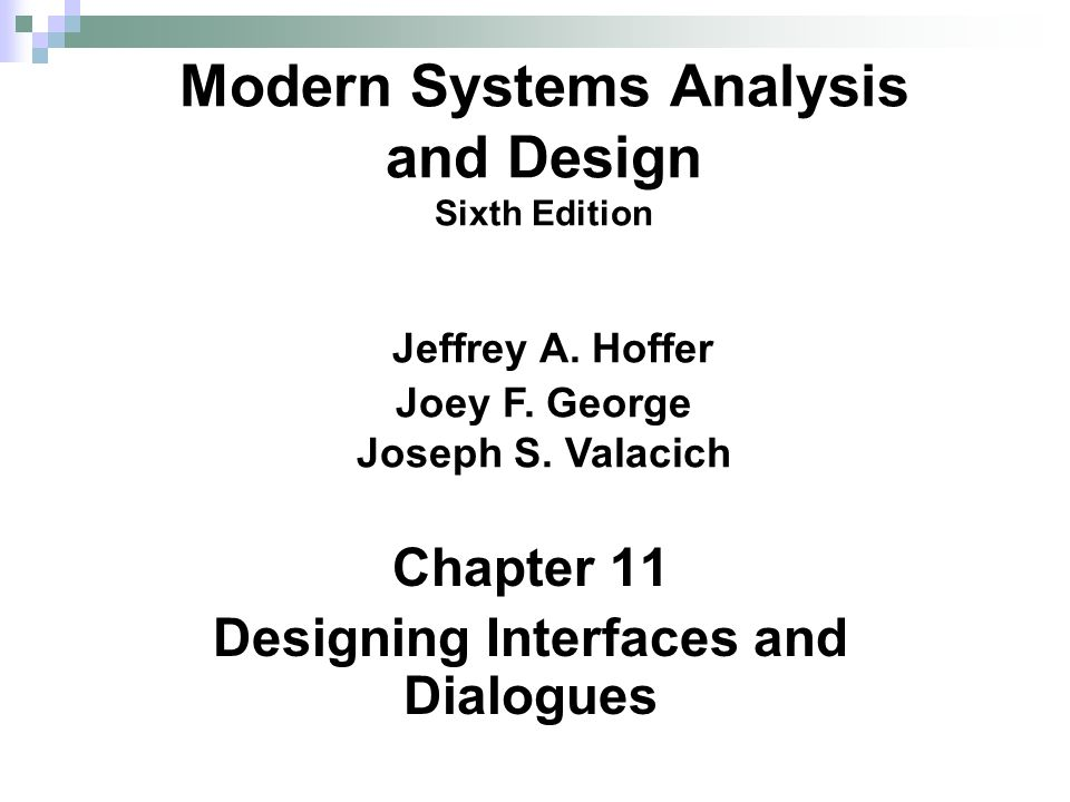 Chapter 11 Designing Interfaces And Dialogues Modern Systems Analysis And Design Sixth Edition Jeffrey A Hoffer Joey F George Joseph S Valacich Ppt Download