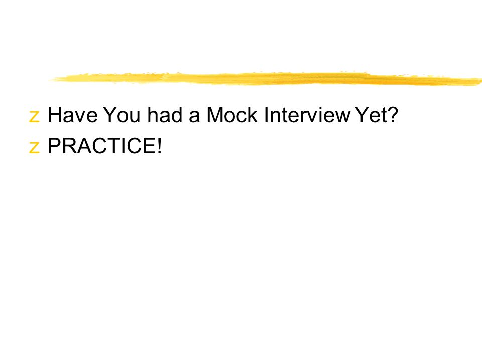  Have You had a Mock Interview Yet  PRACTICE!