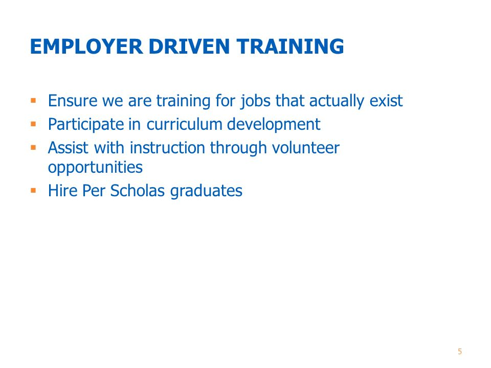EMPLOYER DRIVEN TRAINING 5  Ensure we are training for jobs that actually exist  Participate in curriculum development  Assist with instruction through volunteer opportunities  Hire Per Scholas graduates