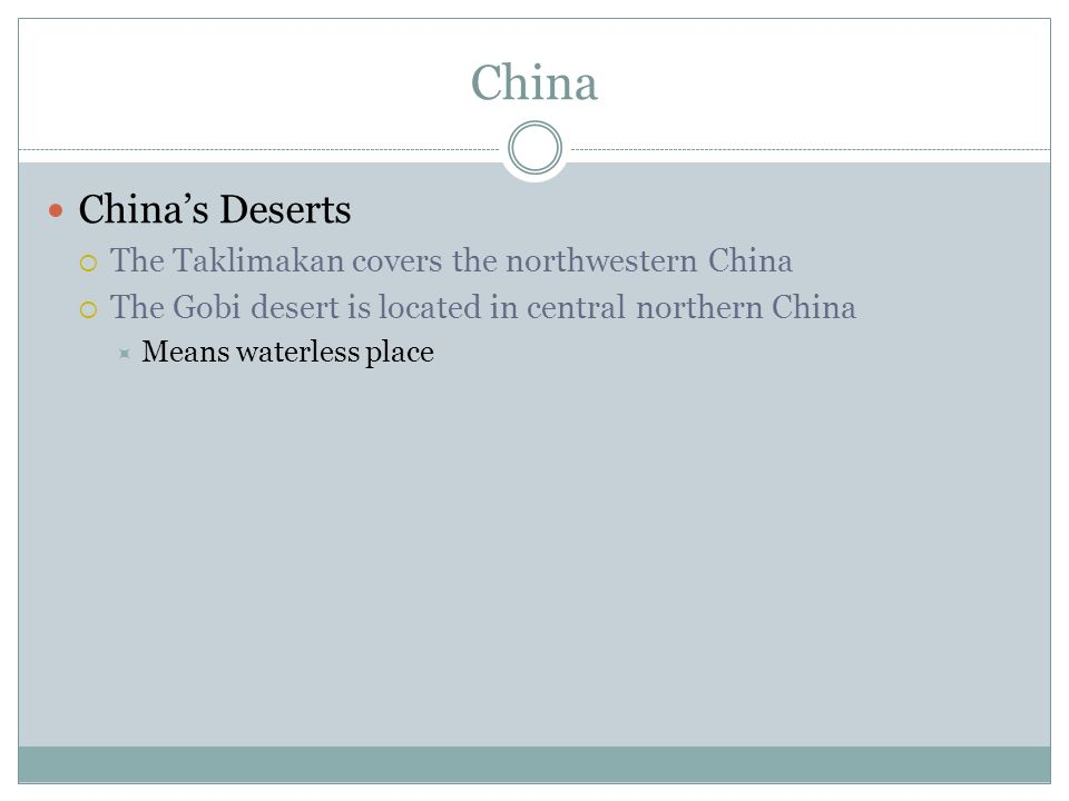 China China's Deserts  The Taklimakan covers the northwestern China  The Gobi desert is located in central northern China  Means waterless place