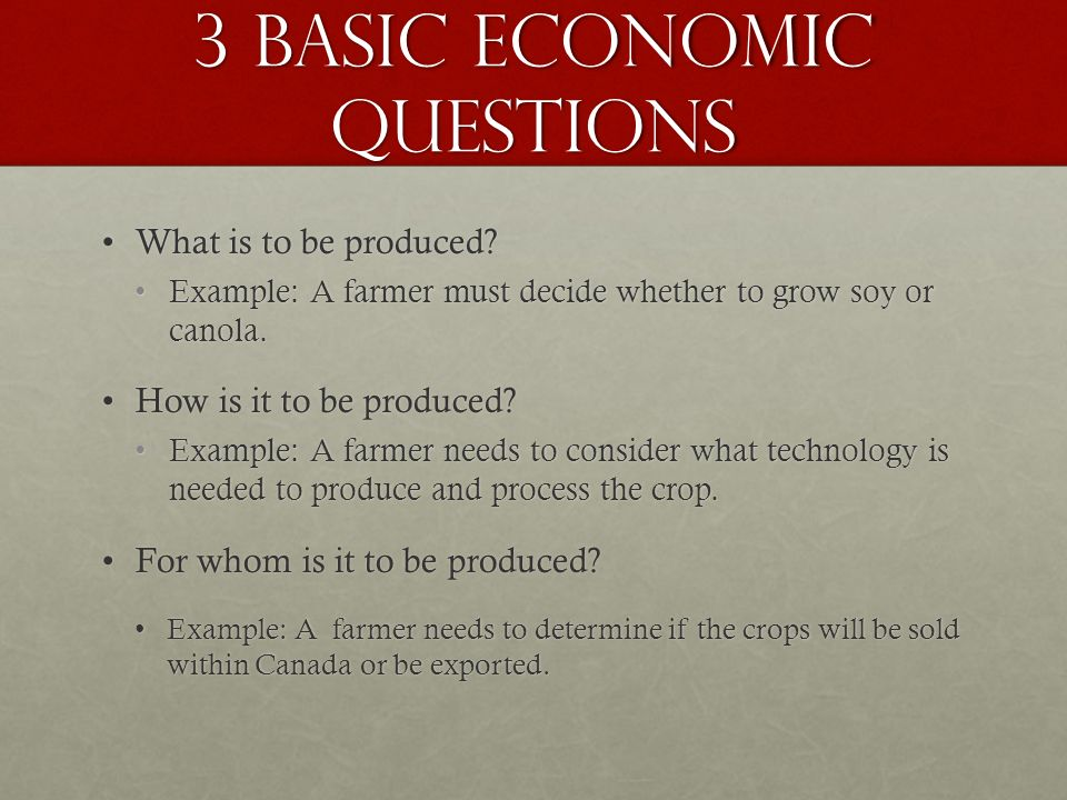 3 Basic Economic Questions What is to be produced What is to be produced.