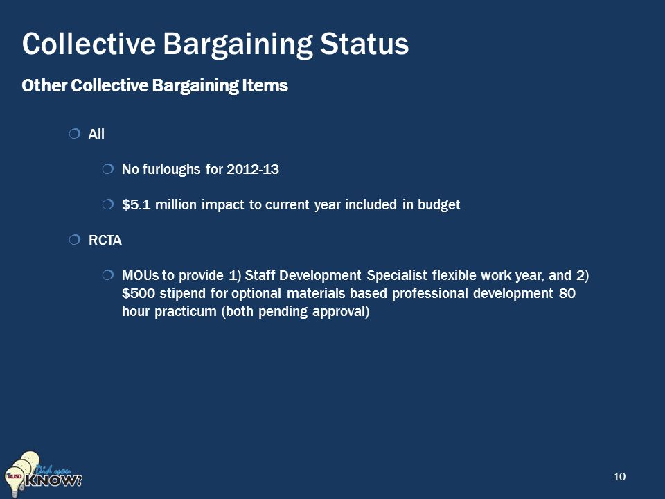Collective Bargaining Status Other Collective Bargaining Items  All  No furloughs for  $5.1 million impact to current year included in budget  RCTA  MOUs to provide 1) Staff Development Specialist flexible work year, and 2) $500 stipend for optional materials based professional development 80 hour practicum (both pending approval) 10