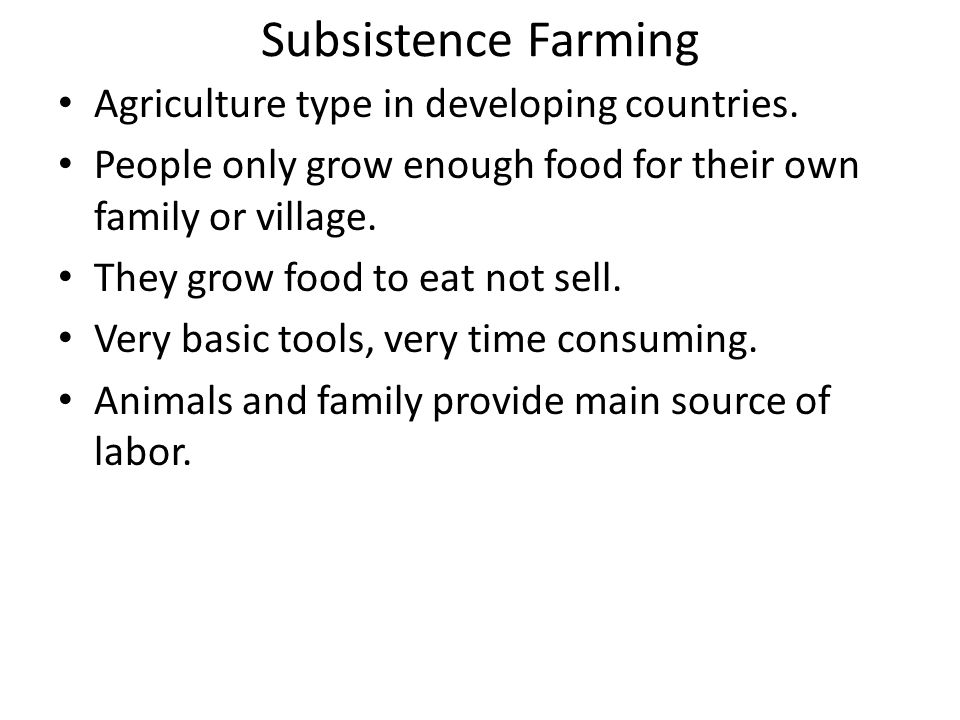 Subsistence Farming Agriculture type in developing countries.