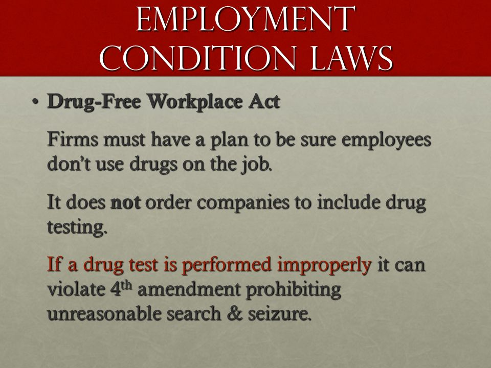 Employment Condition Laws Drug-Free Workplace Act Drug-Free Workplace Act Firms must have a plan to be sure employees don't use drugs on the job.