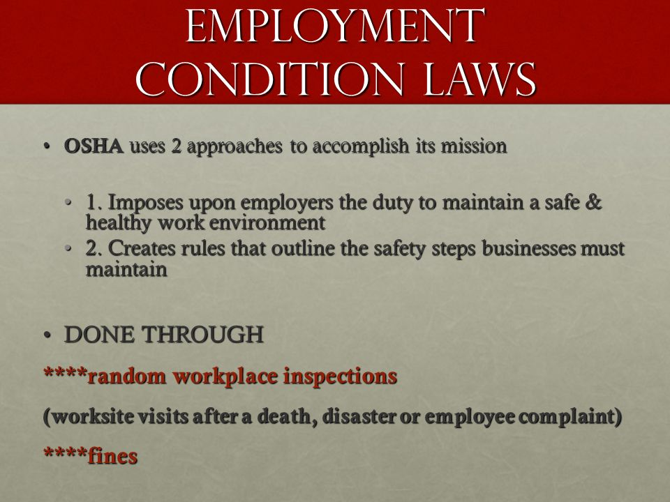 Employment Condition Laws OSHA uses 2 approaches to accomplish its mission OSHA uses 2 approaches to accomplish its mission 1.