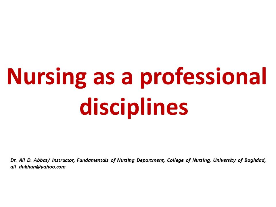 Nursing as a professional disciplines Dr. Ali D.