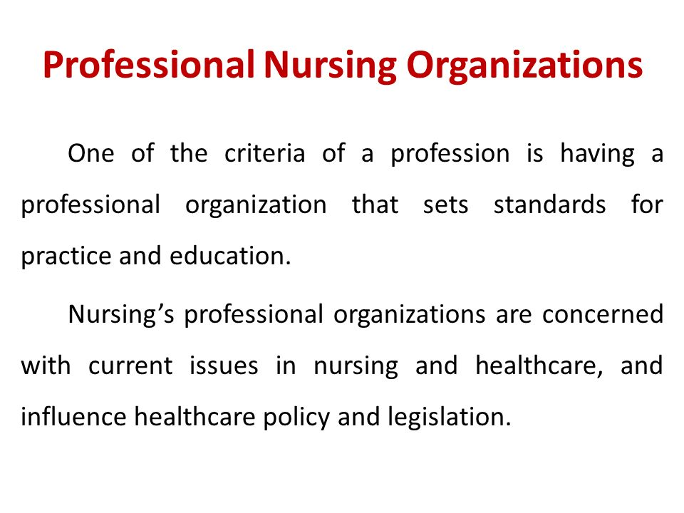 Professional Nursing Organizations One of the criteria of a profession is having a professional organization that sets standards for practice and education.