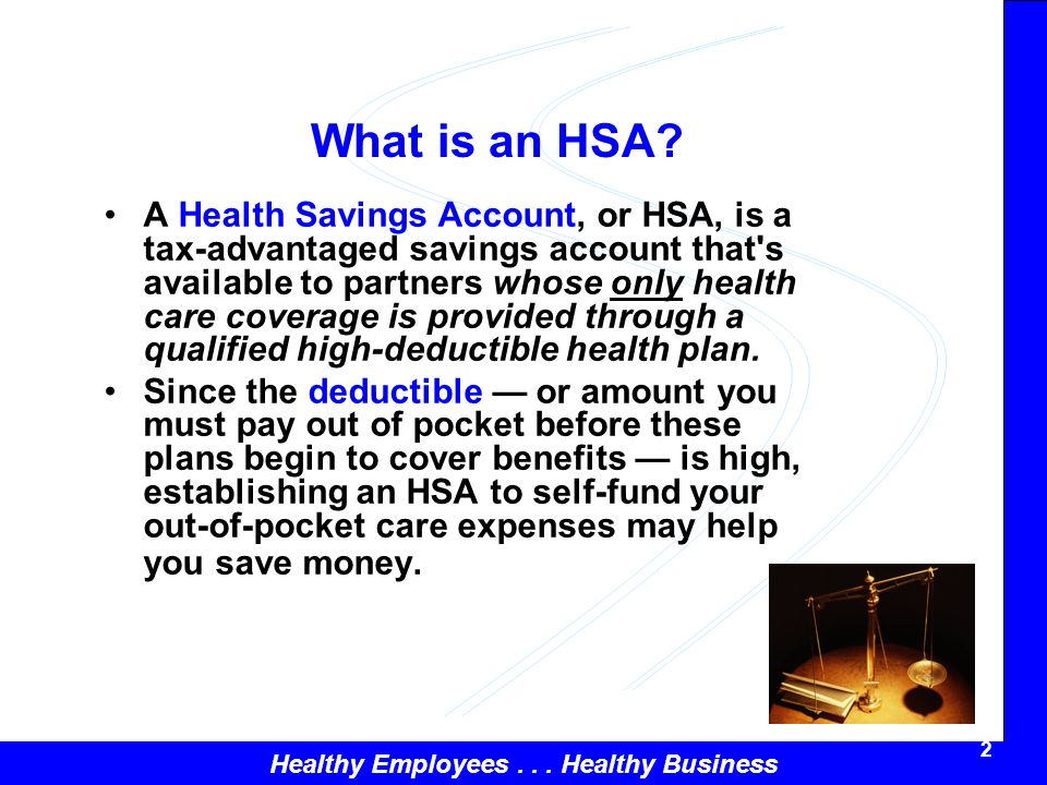 Healthy Employees... Healthy Business 2 What is an HSA.