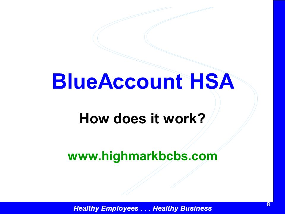 Healthy Employees... Healthy Business 8 BlueAccount HSA How does it work