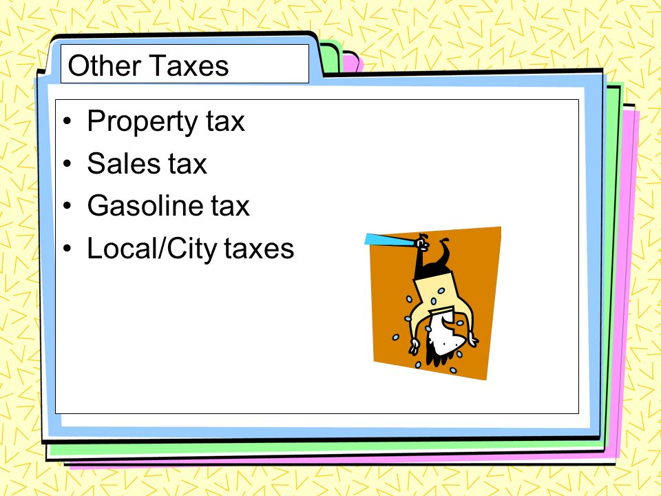 Other Taxes Property tax Sales tax Gasoline tax Local/City taxes