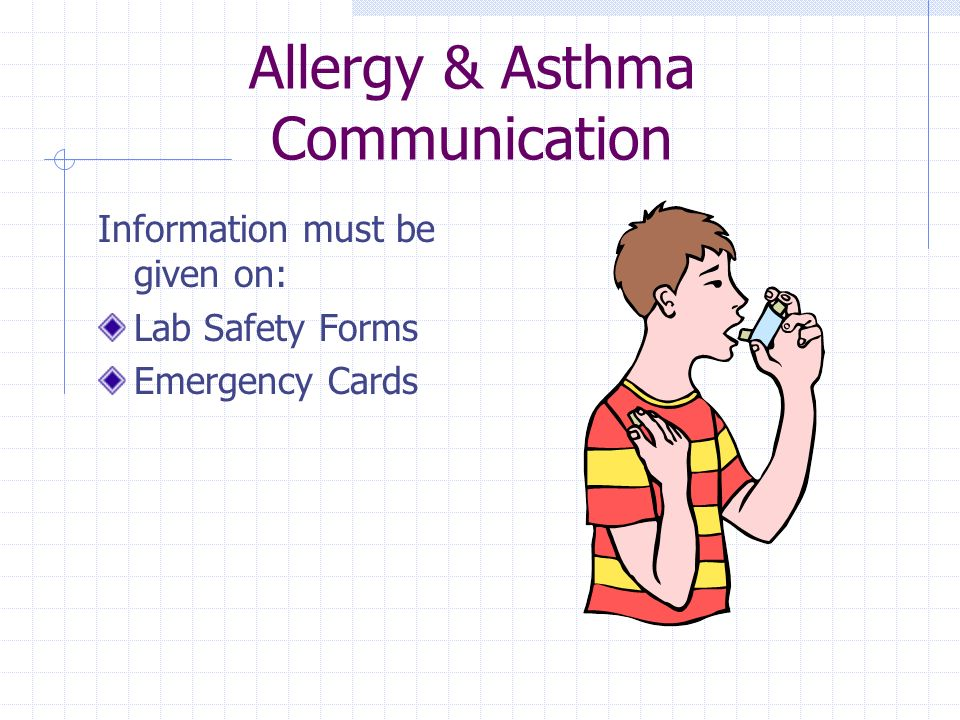 Allergy & Asthma Communication Information must be given on: Lab Safety Forms Emergency Cards