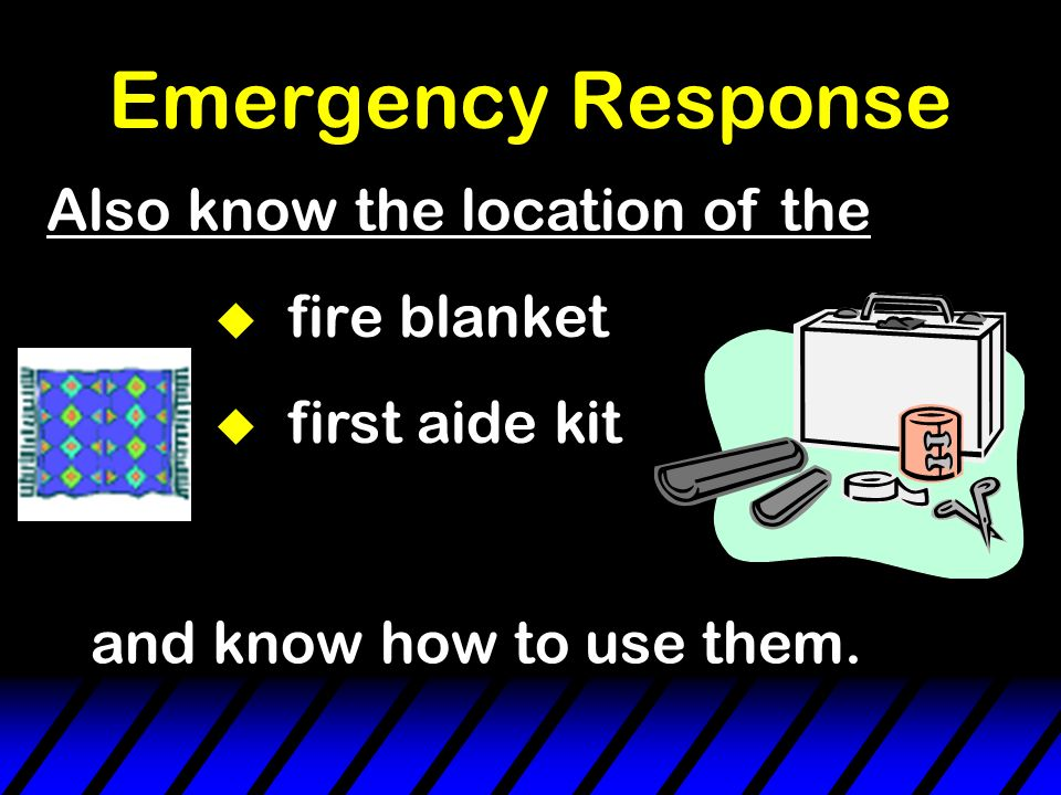 Emergency Response u fire extinguisher u eye wash  safety shower and know how to use them.