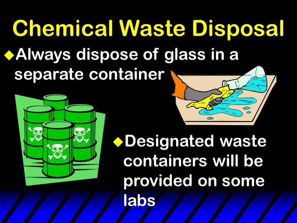 Chemical Waste Disposal If you don't know if a substance requires special disposal methods - ASK!!!