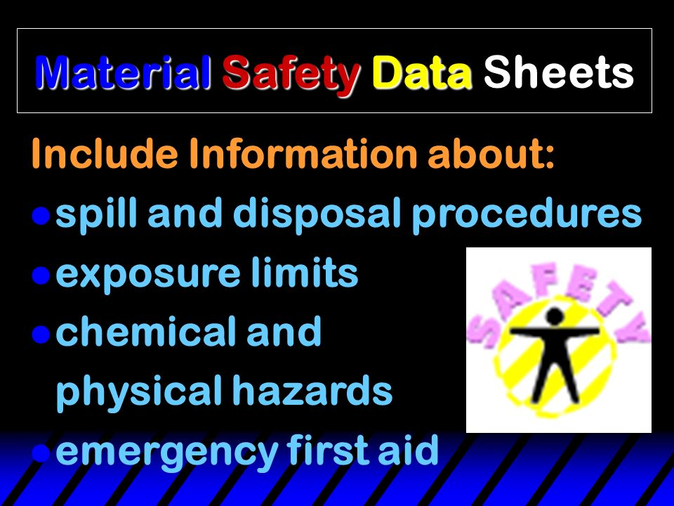 Material Safety Data Sheets Include Information about: l the material's identity l physical and chemical properties l precautions and safety equipment l health hazards