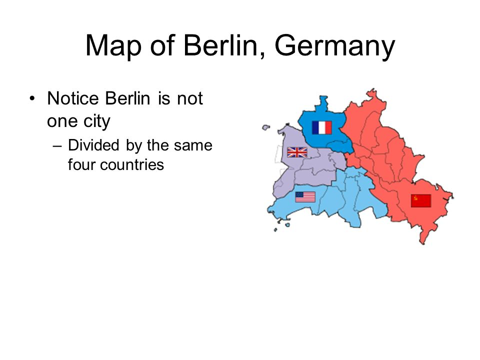 Map of Berlin, Germany Notice Berlin is not one city –Divided by the same four countries