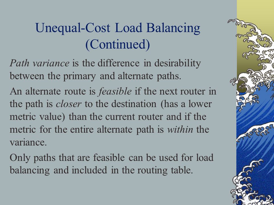 Unequal-Cost Load Balancing (Continued) Path variance is the difference in desirability between the primary and alternate paths.