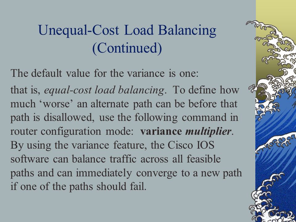 Unequal-Cost Load Balancing (Continued) The default value for the variance is one: that is, equal-cost load balancing.