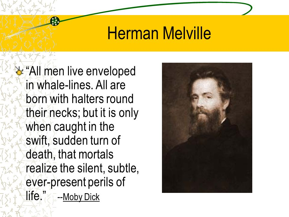 Herman Melville All men live enveloped in whale-lines.