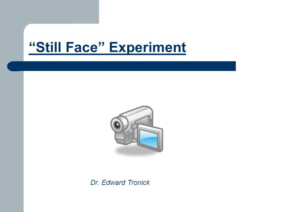 Still Face Experiment Dr. Edward Tronick