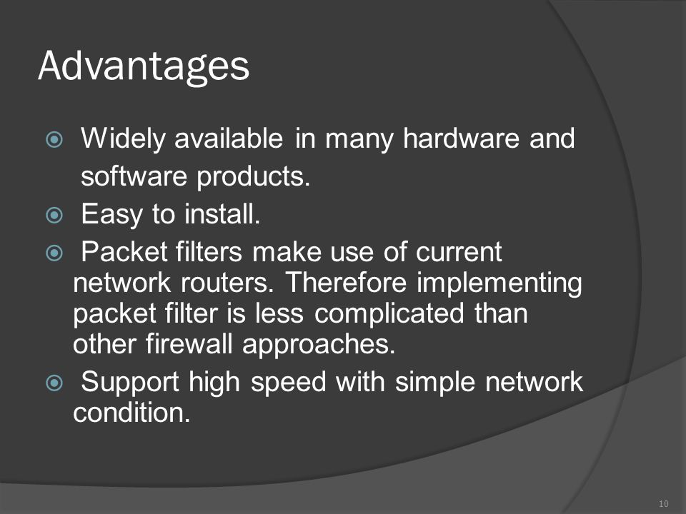 Advantages  Widely available in many hardware and software products.