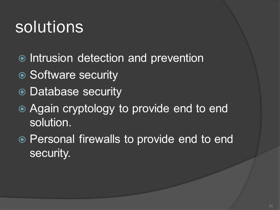 solutions  Intrusion detection and prevention  Software security  Database security  Again cryptology to provide end to end solution.