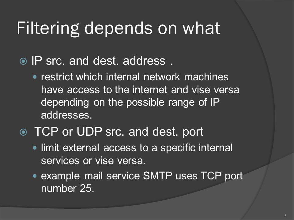 Filtering depends on what  IP src. and dest. address.