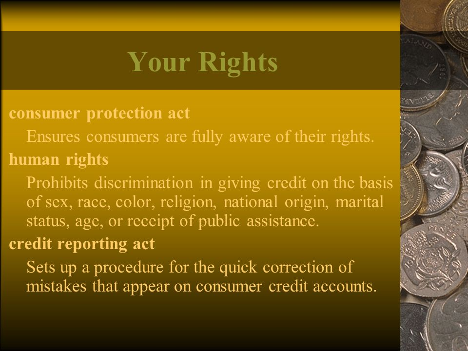 Your Rights consumer protection act Ensures consumers are fully aware of their rights.