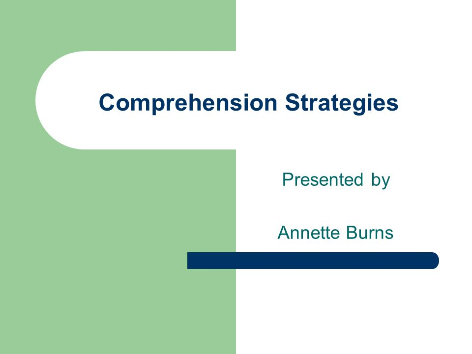 Comprehension Strategies Presented by Annette Burns