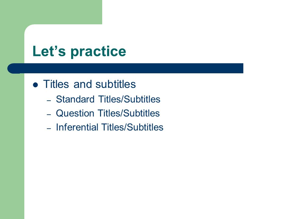 Let's practice Titles and subtitles – Standard Titles/Subtitles – Question Titles/Subtitles – Inferential Titles/Subtitles