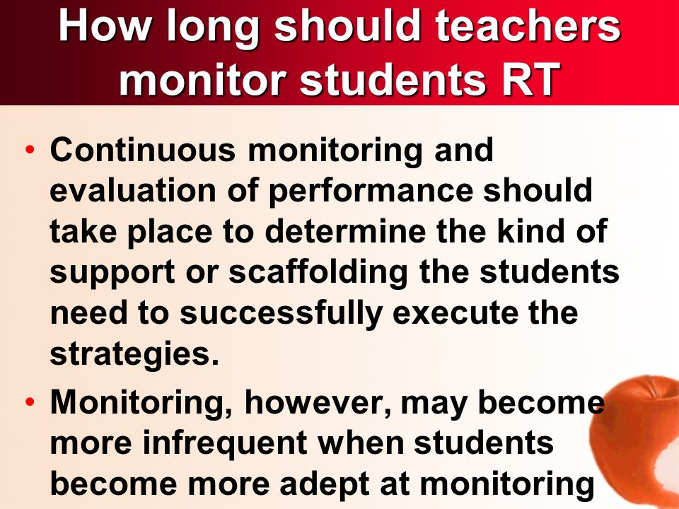 Continuous monitoring and evaluation of performance should take place to determine the kind of support or scaffolding the students need to successfully execute the strategies.