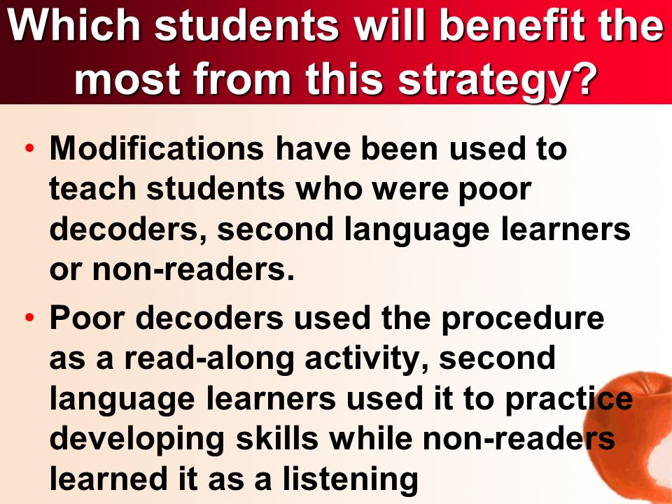 Modifications have been used to teach students who were poor decoders, second language learners or non-readers.