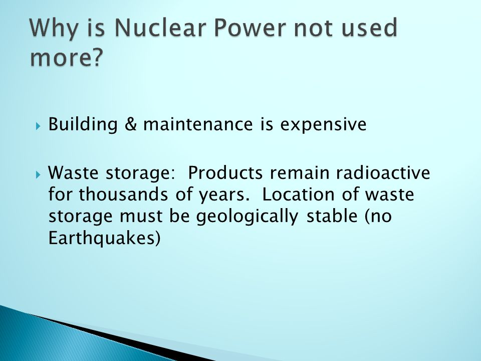  Building & maintenance is expensive  Waste storage: Products remain radioactive for thousands of years.