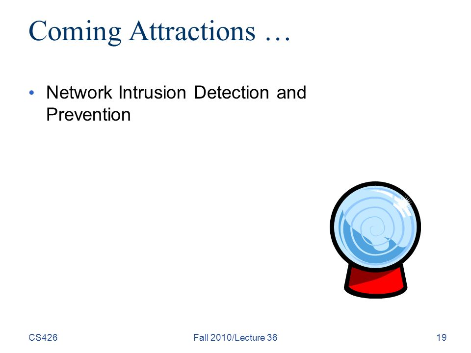 CS426Fall 2010/Lecture 3619 Coming Attractions … Network Intrusion Detection and Prevention