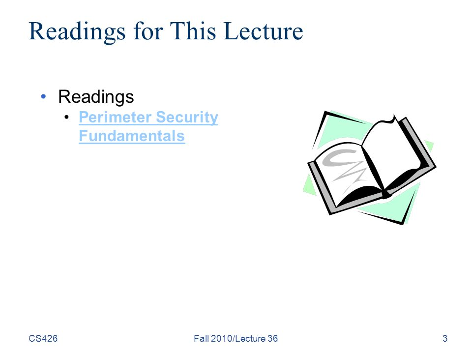 CS426Fall 2010/Lecture 363 Readings for This Lecture Readings Perimeter Security FundamentalsPerimeter Security Fundamentals