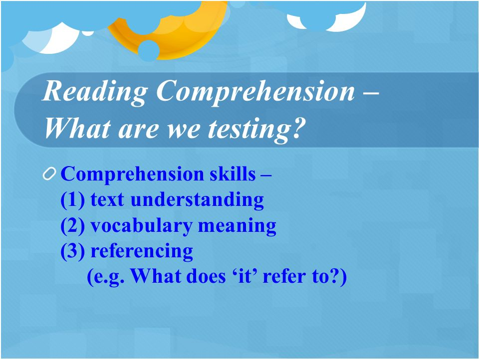 Reading Comprehension – What are we testing.