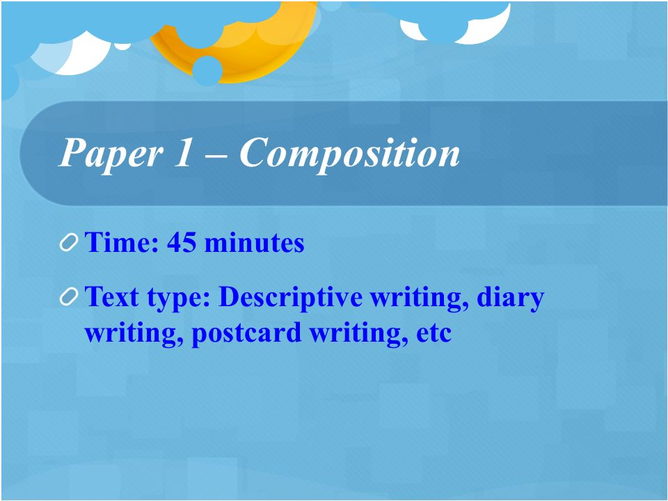 Time: 45 minutes Text type: Descriptive writing, diary writing, postcard writing, etc
