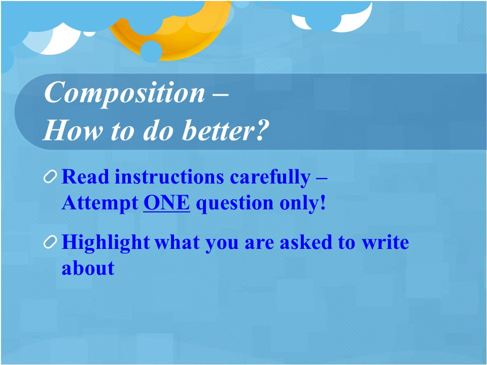 Composition – How to do better. Read instructions carefully – Attempt ONE question only.