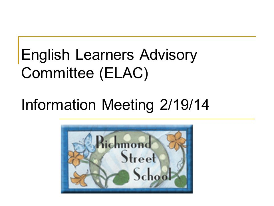 English Learners Advisory Committee (ELAC) Information Meeting 2/19/14