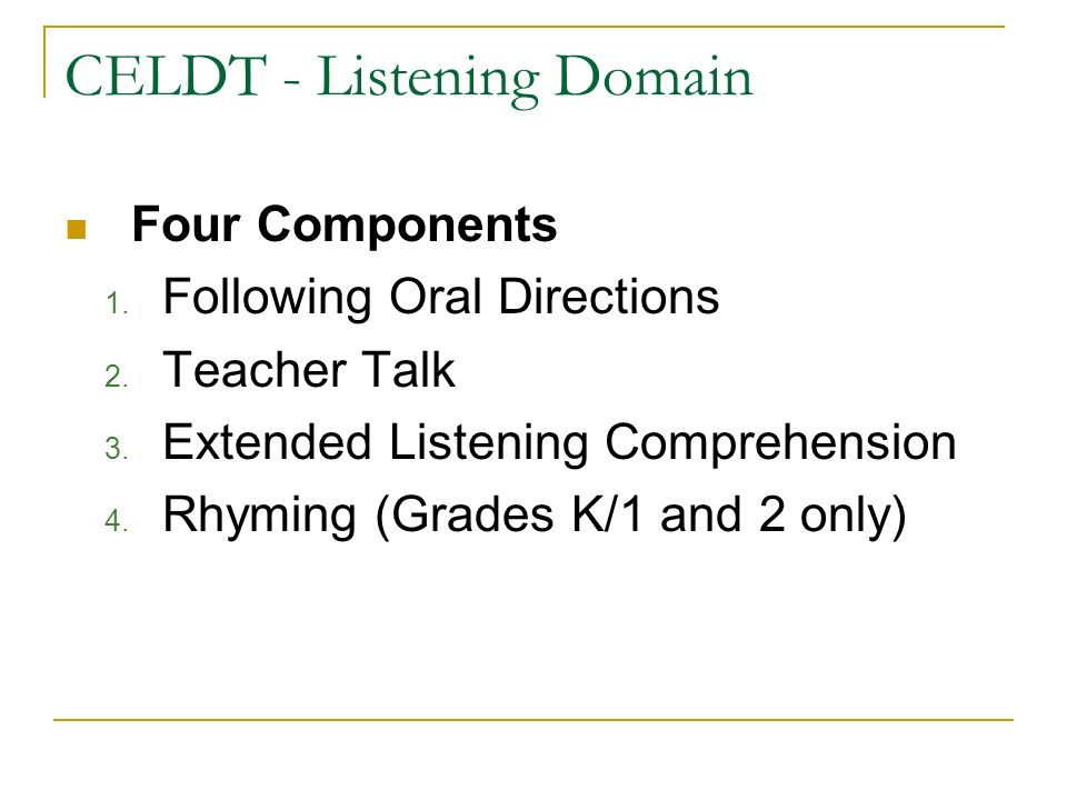 CELDT - Listening Domain Four Components 1. Following Oral Directions 2.