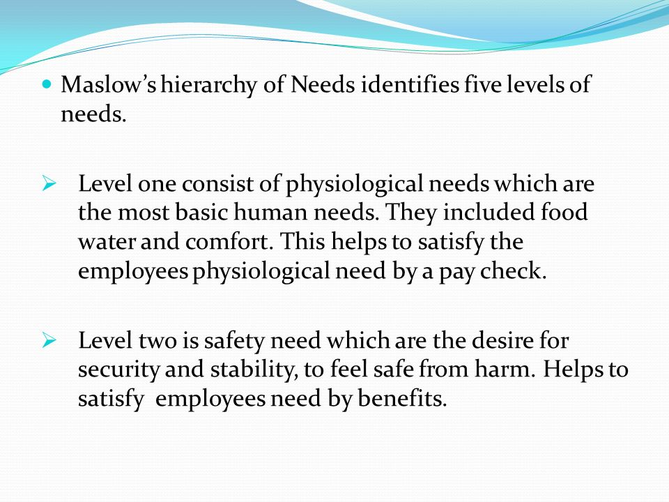 Maslow's hierarchy of Needs identifies five levels of needs.