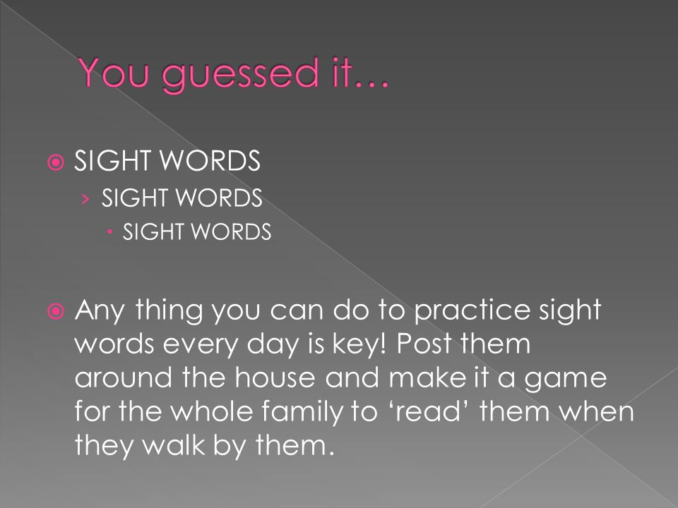  SIGHT WORDS › SIGHT WORDS  SIGHT WORDS  Any thing you can do to practice sight words every day is key.