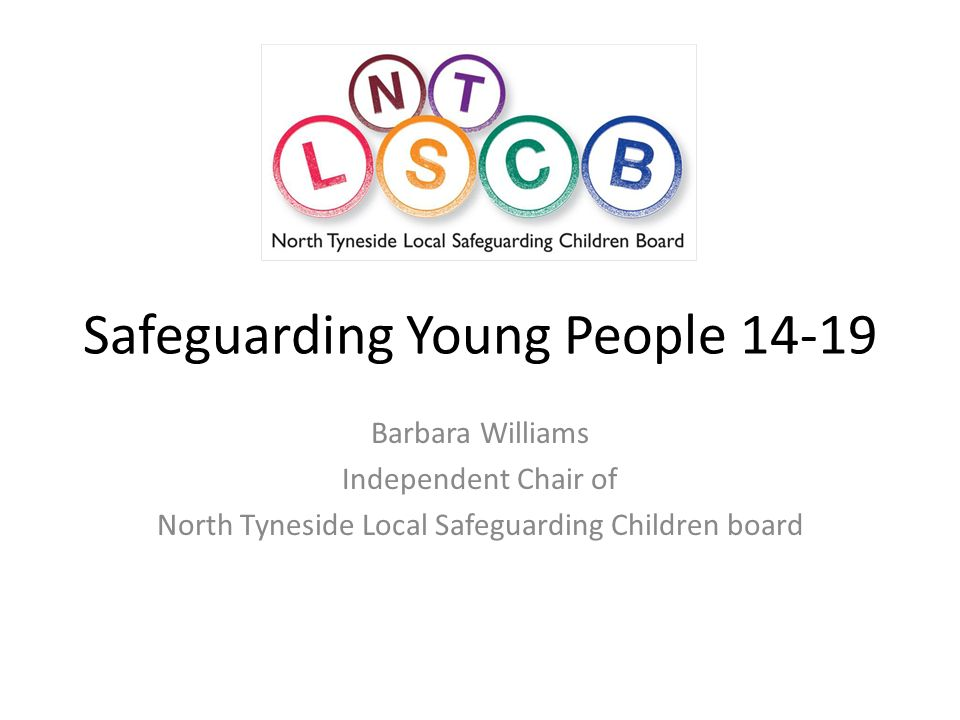 Safeguarding Young People Barbara Williams Independent Chair of North Tyneside Local Safeguarding Children board