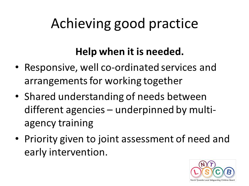 Achieving good practice Help when it is needed.