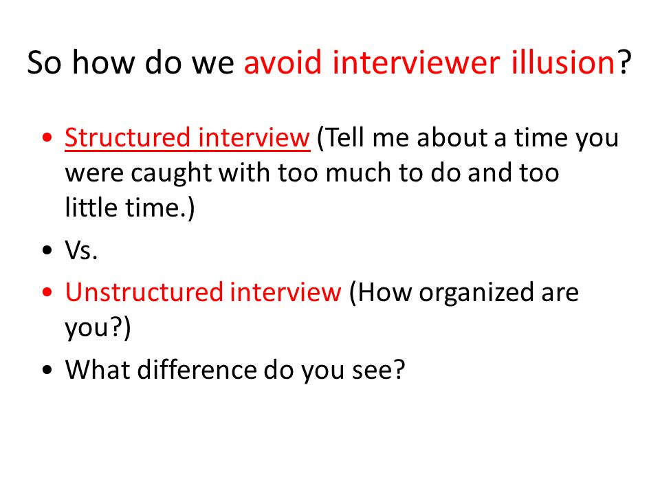 So how do we avoid interviewer illusion.